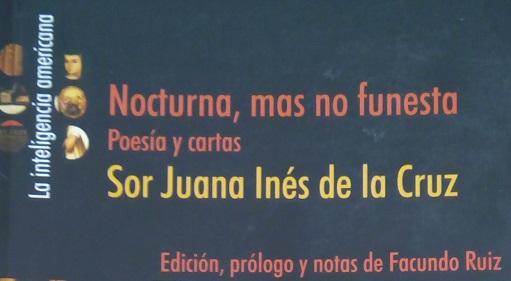 Sor Juana Inés de la Cruz: Nocturna, mas no funesta. Por Eddie Morales Piña